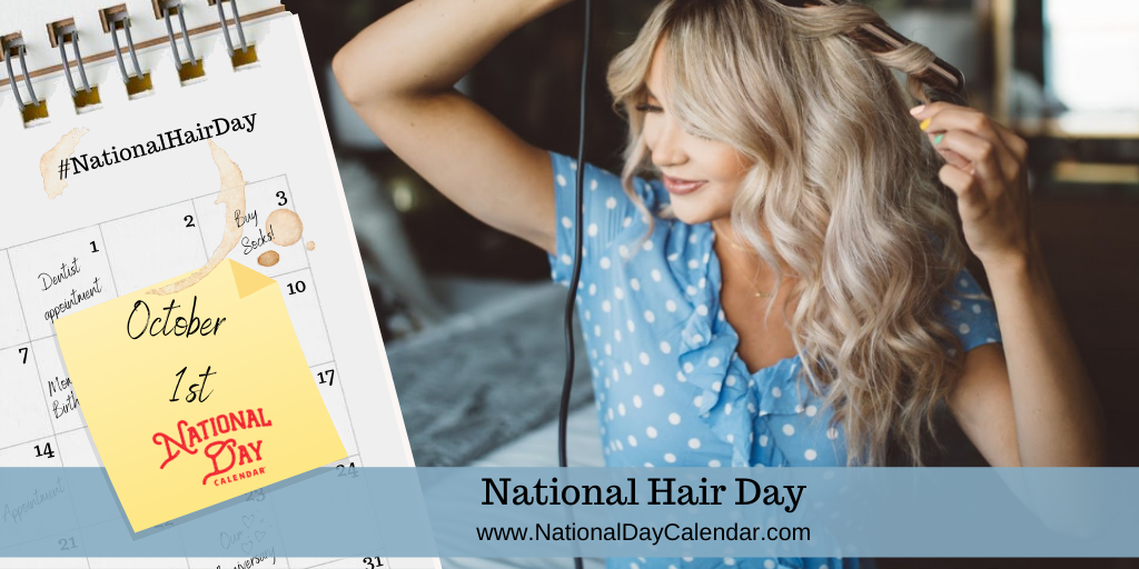 NATIONAL HAIR DAY – October 1