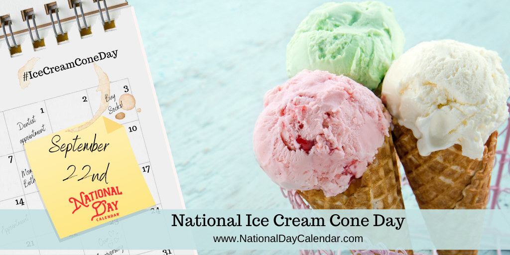 NATIONAL ICE CREAM CONE DAY – September 22