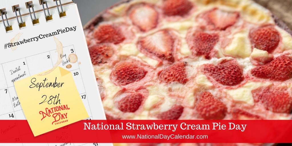 NATIONAL STRAWBERRY CREAM PIE DAY – September 28