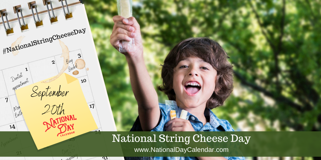 NATIONAL STRING CHEESE DAY - September 20