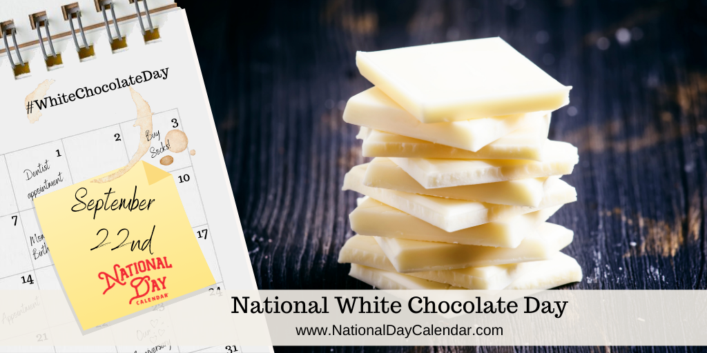 NATIONAL WHITE CHOCOLATE DAY – September 22