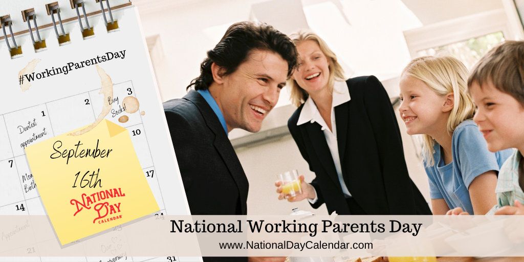 NATIONAL WORKING PARENTS DAY – September 16