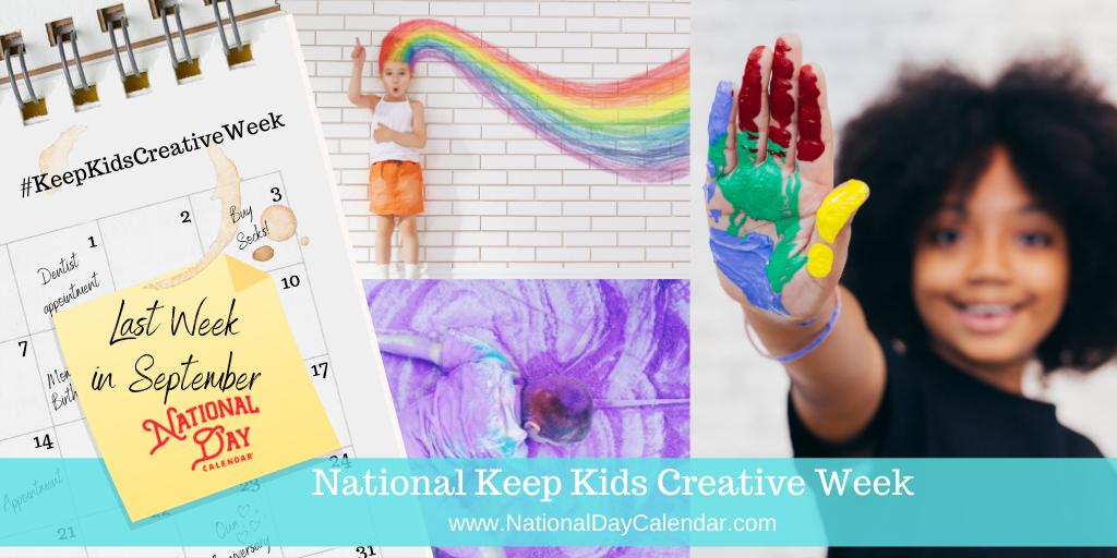 National Keep Kids Creative Week - Last Week in September