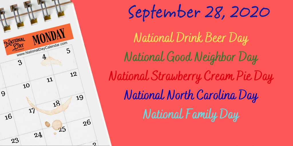 September 28 2020 National Family Day National Good Neighbor Day National Drink Beer Day National Strawberry Cream Pie Day National North Carolina Day National Day Calendar