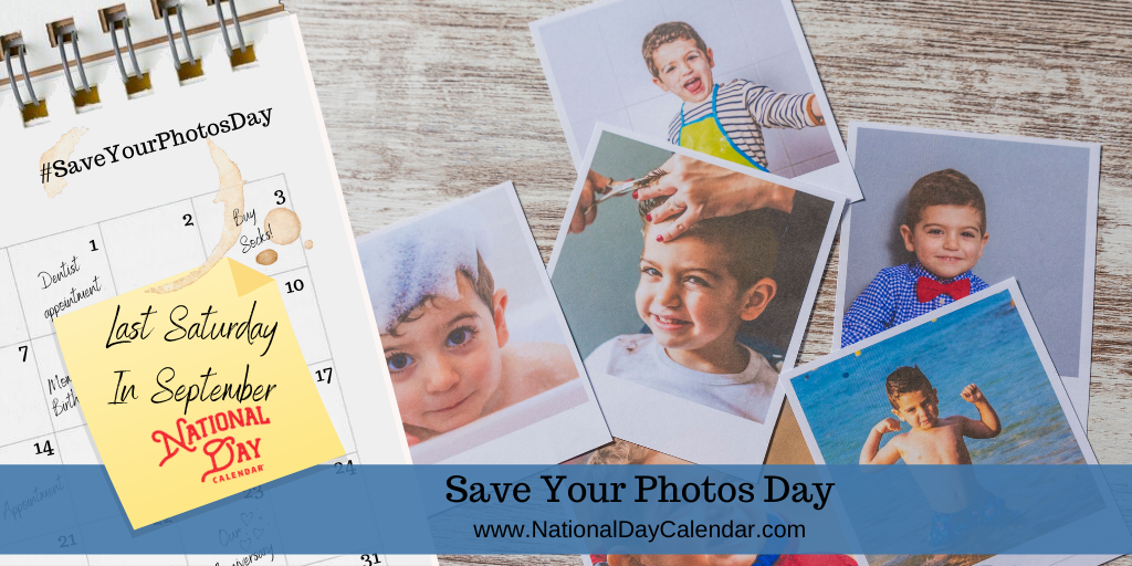 SAVE YOUR PHOTOS DAY – Last Saturday in September