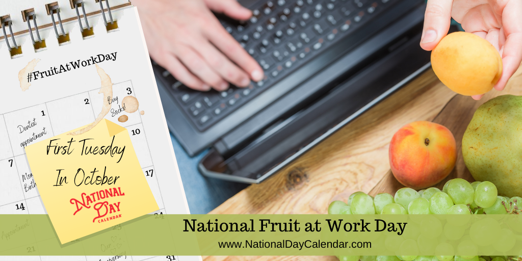 NATIONAL FRUIT AT WORK DAY – First Tuesday in October