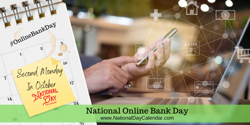 NATIONAL ONLINE BANK DAY - Second Monday in October