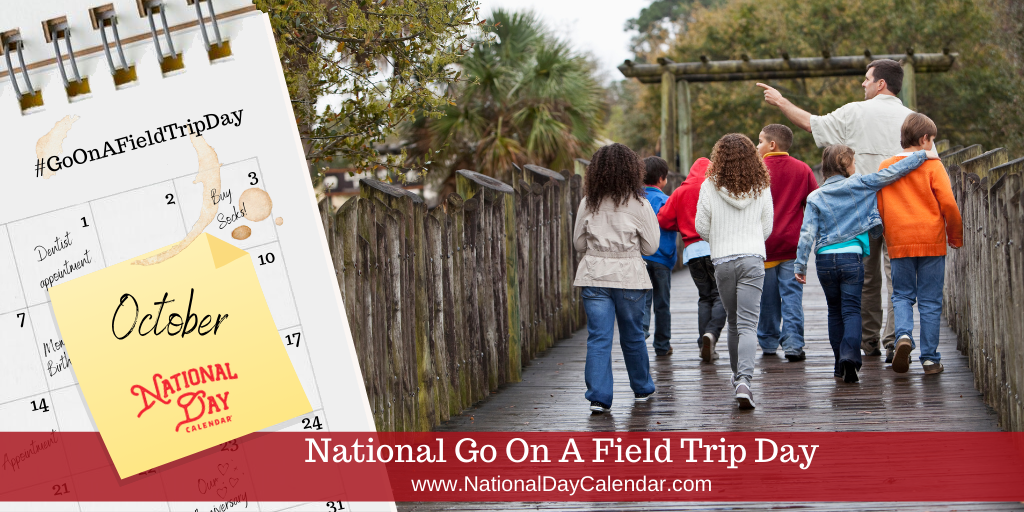 National Go On A Field Trip Day - October