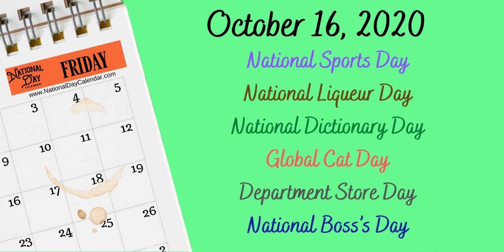 October 16 2020 National Boss S Day National Sports Day Global Cat Day National Dictionary Day National Liqueur Day Department Store Day National Day Calendar
