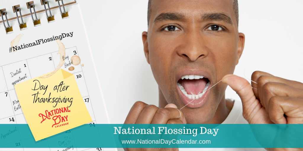 National Flossing Day - Day After Thanksgiving