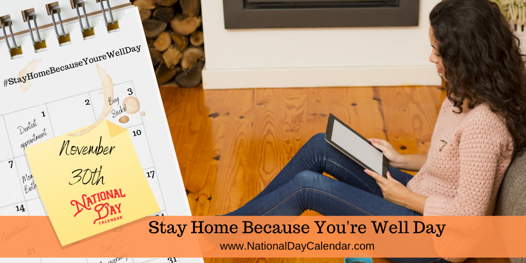 Stay Home Because You're Well Day - November 30