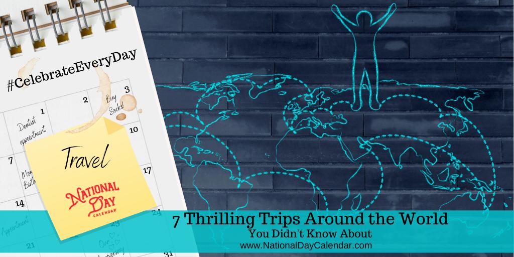 7 Thrilling Trips Around the World