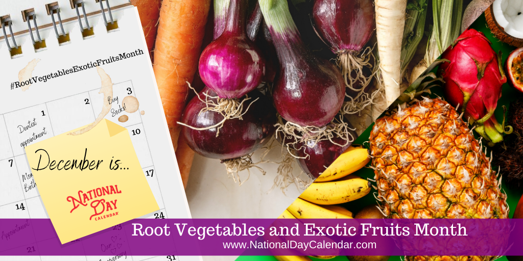 Root Vegetables and Exotic Fruits Month - December