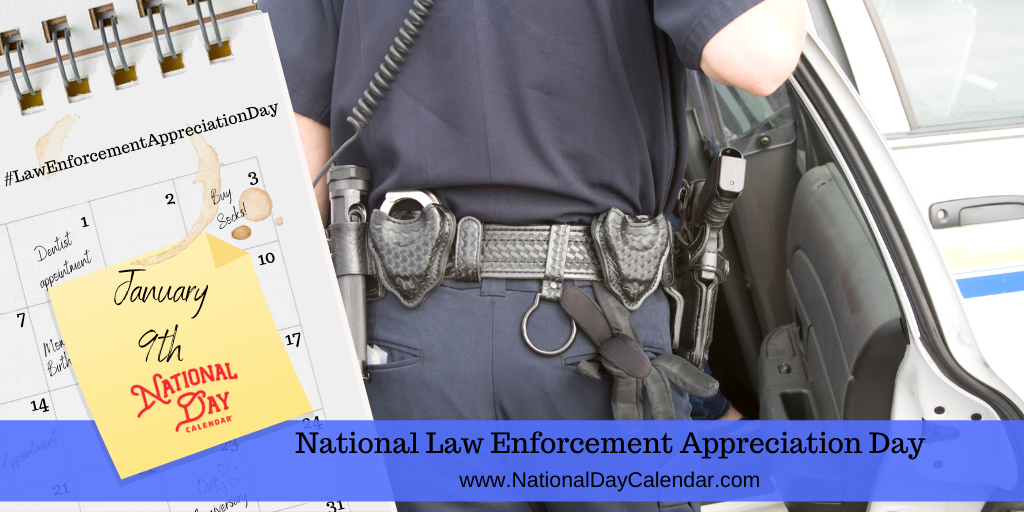 NATIONAL LAW ENFORCEMENT APPRECIATION DAY – January 9