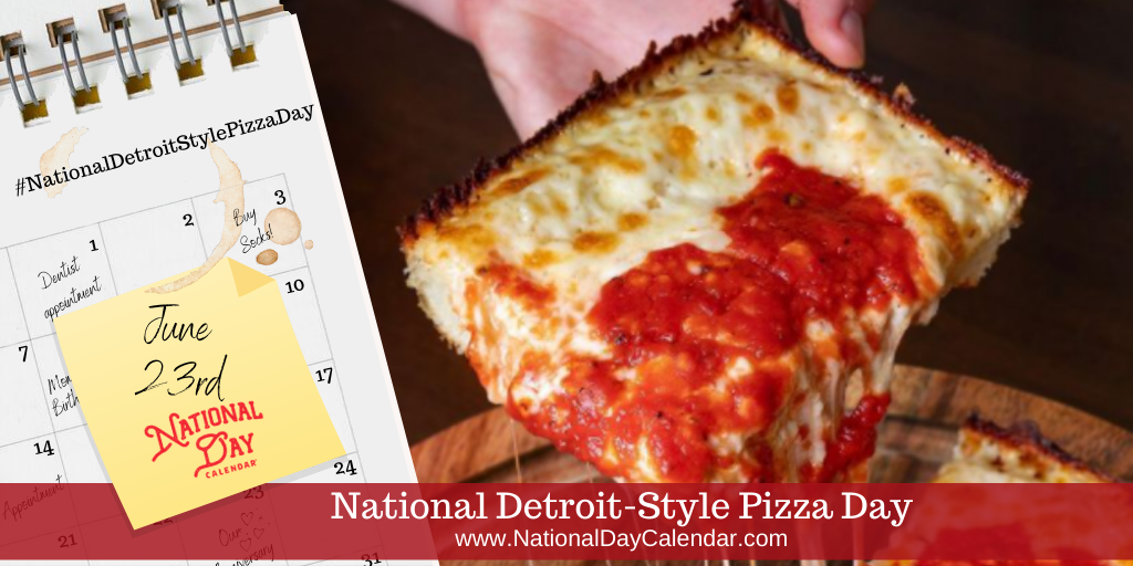 National Detroit-Style Pizza Day - June 23