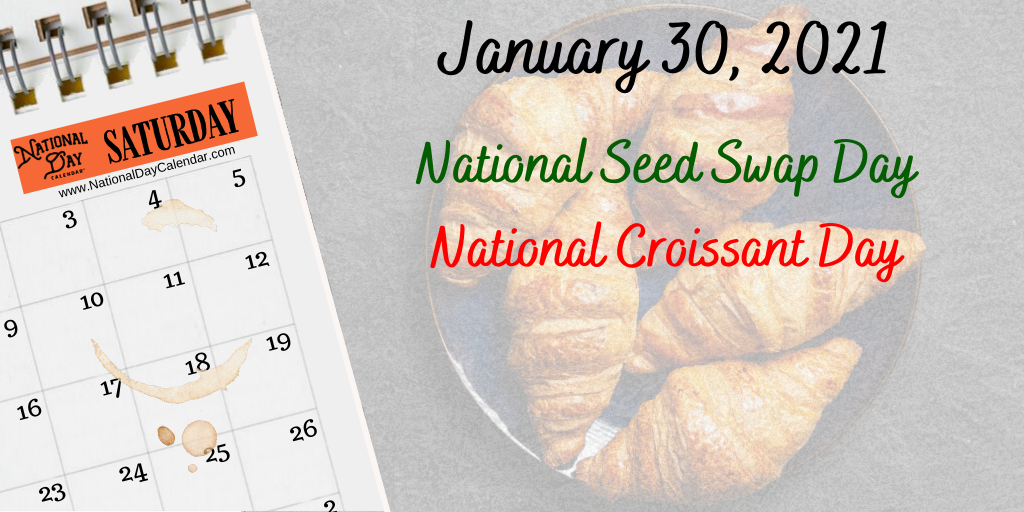 January 30, 2021 – NATIONAL SEED SWAP DAY – NATIONAL CROISSANT DAY