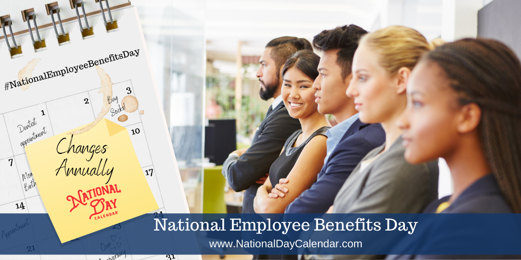 National Employee Benefits Day - Changes Annually