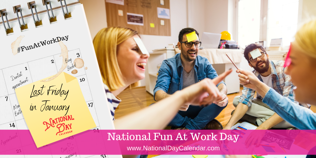National Fun At Work Day - Last Friday in January