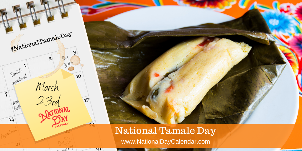 NATIONAL TAMALE DAY – March 23