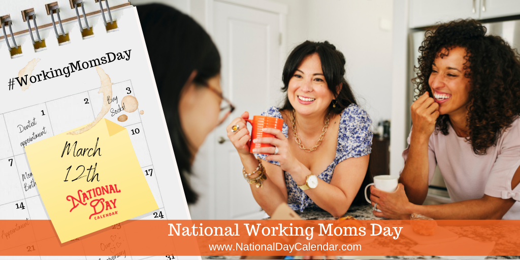 NATIONAL WORKING MOMS DAY – March 12