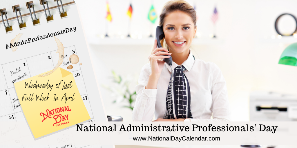 NATIONAL ADMINISTRATIVE PROFESSIONALS DAY – Wednesday of Last Full Week in April
