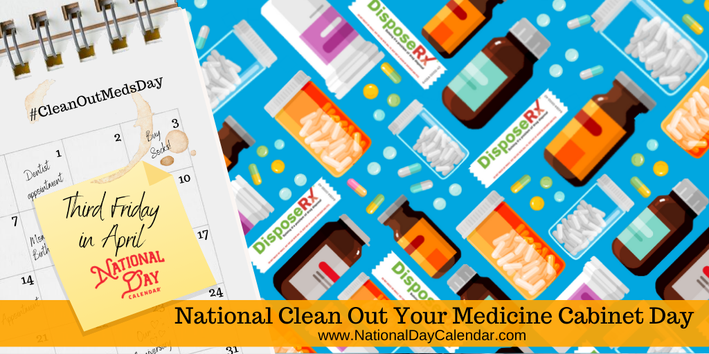 National Clean Out Your Medicine Cabinet Day - Third Friday in April