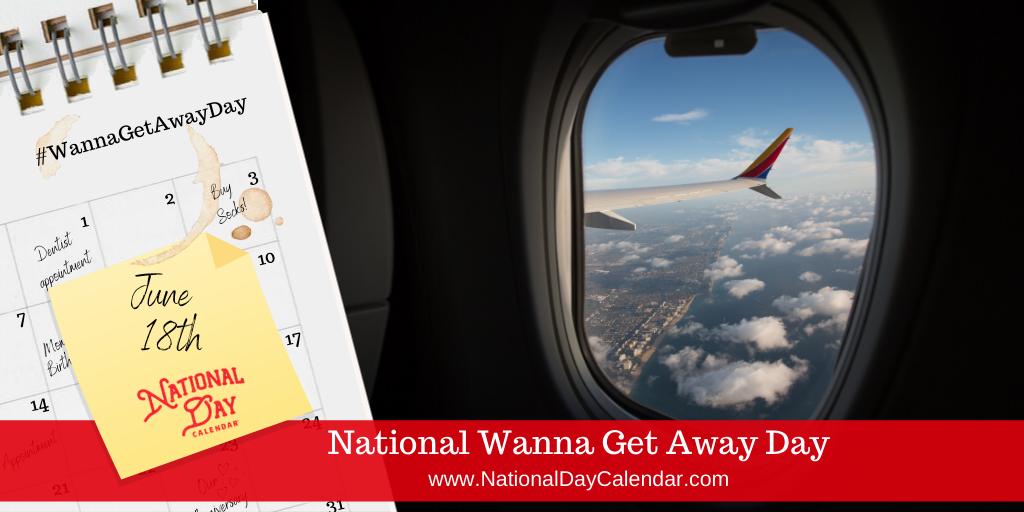 National Wanna Get Away Day - June 18