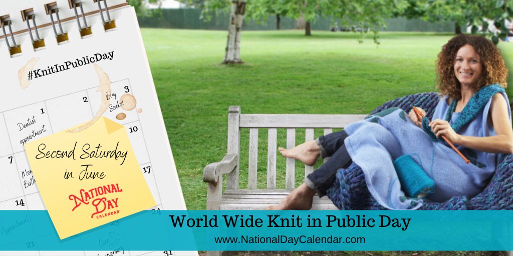 World Wide Knit in Public Day - Second Saturday in June