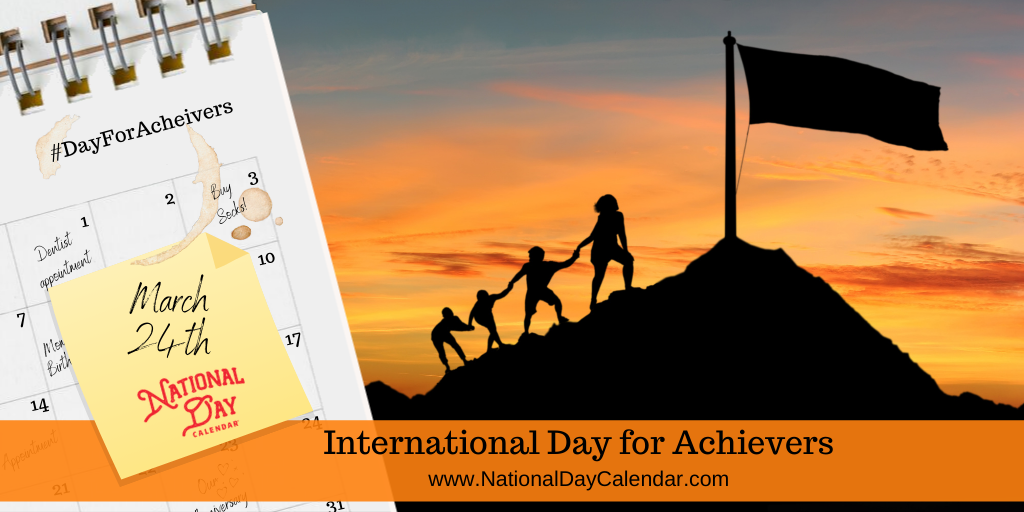 INTERNATIONAL DAY FOR ACHIEVERS – March 24