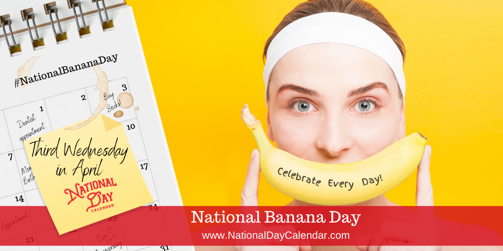 National Banana Day - Third Wednesday in April