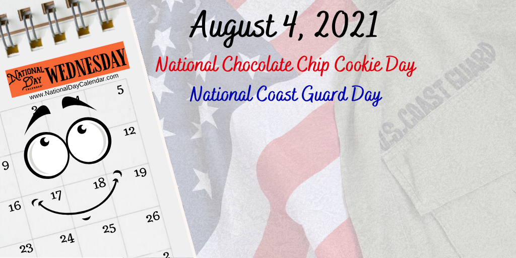 August 4, 2021 – NATIONAL CHOCOLATE CHIP COOKIE DAY – NATIONAL COAST GUARD DAY